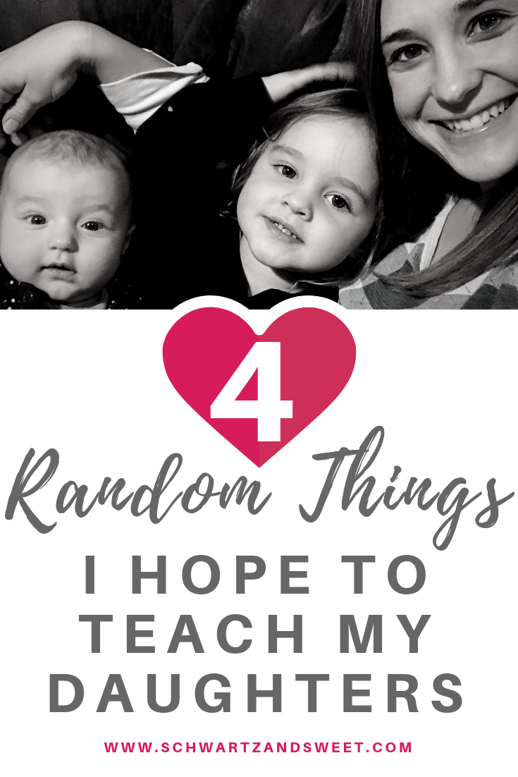 4 random things I hope to teach my daughters
